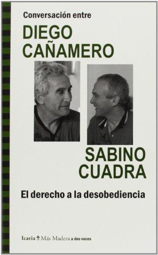 Conversación Entre Diego Cañamero Y Sabino Cuadra. El Derecho A La Desobediencia (Más Madera)