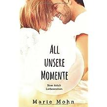 All unsere Momente: New Adult Liebesroman