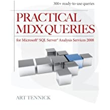 Practical MDX Queries: For Microsoft SQL Server Analysis Services 2008 by Art Tennick (2010-06-14)