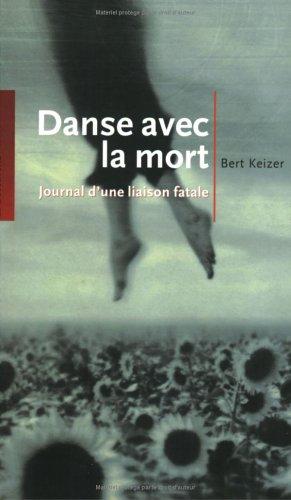 Danse avec la mort : Journal d'une liaison fatale par Bert Keizer