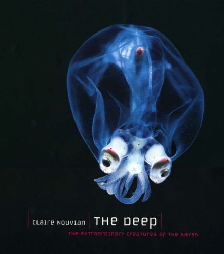 The Deep: The Extraordinary Creatures of the Abyss by Nouvian, Claire (2007) Hardcover