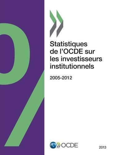 Statistiques de l'OCDE sur les investisseurs institutionnels 2013 par Oecd