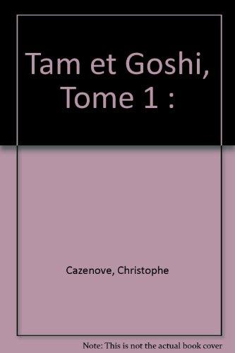 Tam et Goshi, Tome 1 :