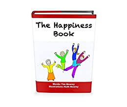 The Happiness Book: The Five Step Illustrated Guide to Being Happy by [Moorey, Tim]