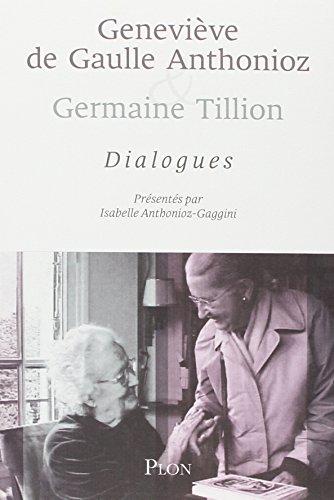 Geneviève de Gaulle Anthonioz et Germaine Tillion : dialogues par Isabelle ANTHONIOZ-GAGGINI
