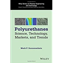 Polyurethanes: Science, Technology, Markets, and Trends (Wiley Series on Polymer Engineering and Technology)