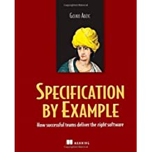 By Gojko Adzic - Specification by Example: How Successful Teams Deliver the Right Software