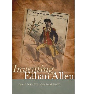 inventing-ethan-allen-by-author-john-j-duffy-by-author-h-nicholas-muller-july-2014