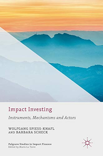 Impact Investing: Instruments, Mechanisms and Actors (Palgrave Studies in Impact Finance)