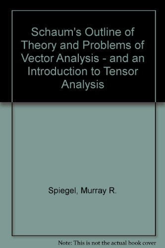 Schaum's Outline of Theory and Problems of Vector Analysis - and an Introduction to Tensor Analysis