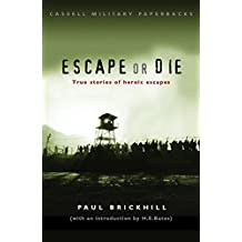 Escape or Die: True stories of heroic escapes (CASSELL MILITARY PAPERBACKS)