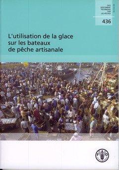 L'utilisation De La Glace Sur Les Bateaux De Pêche Artisanale par Food and Agriculture Organization of the United Nations