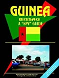 [(Guinea-Bissau a Spy Guide)] [Prepared for publication by Usa Ibp] published on (January, 2004)