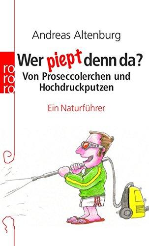 Wer piept denn da?: Von Proseccolerchen und Hochdruckputzen. Ein Naturführer