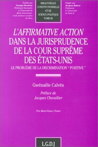 L'AFFIRMATIVE ACTION DANS LA JURISPRUDENCE DE LA COUR SUPREME DES ETATS-UNIS. Le problème de la discrimination positive
