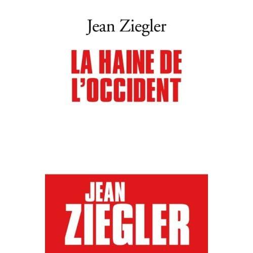 La Haine De L'occident (Essais) (French Edition) by Jean Ziegler(2008-10-30)