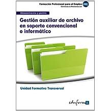 Gestión auxiliar de archivo en soporte convencional o informático : familia profesional administración y gestión : certificados de profesionalidad