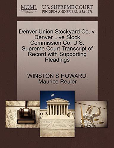 Union Stockyards (Denver Union Stockyard Co. V. Denver Live Stock Commission Co. U.S. Supreme Court Transcript of Record with Supporting Pleadings)