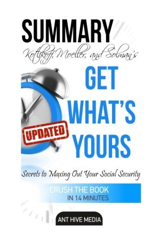 Get What's Yours:: The Secrets to Maxing Out Your Social Security by Ant Hive Media (2015-09-30)