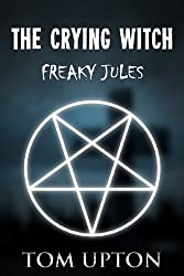 The Crying Witch (Freaky Jules Book 4) (English Edition)