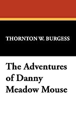 The Adventures of Danny Meadow Mouse by Thornton W. Burgess (2008-08-30)