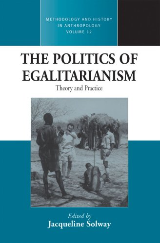 The Politics of Egalitarianism: Theory and Practice: Theory and Practice: Essays in Honour of Richard B. Lee (Methodology & History in Anthropology)