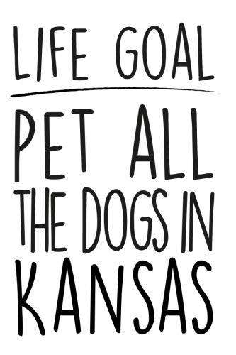 Life Goals Pet All The Dogs in Kansas: 52 week daily goals journal, 6