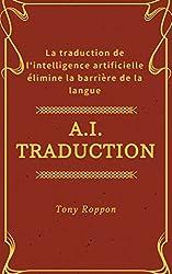 A.I.Traduction: La traduction de l'intelligence artificielle élimine la barrière de la langue (A.I.Success Rule t. 1)
