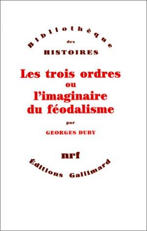 Les Trois Ordres ou L'imaginaire du féodalisme par Georges Duby
