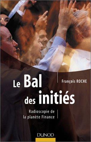 Le Bal des initiés : Radioscopie de la planète Finance par François Roche