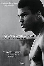 Mohamed Ali - Sa vie, ses combats de Thomas Hauser