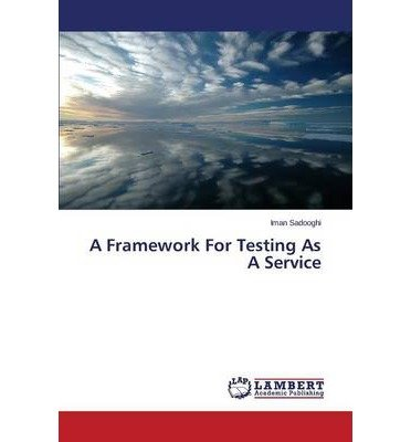 [(A Framework for Testing as a Service )] [Author: Sadooghi Iman] [Oct-2013]