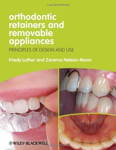 Orthodontic Retainers and Removable Appliances: Principles of Design and Use by Luther, Friedy Published by Wiley-Blackwell 1st (first) edition (2012) Paperback
