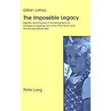 The Impossible Legacy: Identity and Purpose in Autobiographical Children's Literature Set in the Third Reich and the Second World War by Gillian Lathey (1999-02-01)
