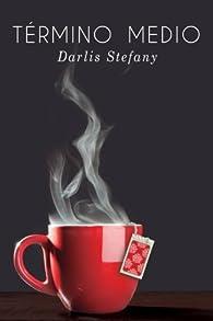 Término Medio: Volume 1 par Darlis Stefany Stefany