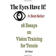 The Eyes Have It: 28 Essays on Vision Training for Tennis
