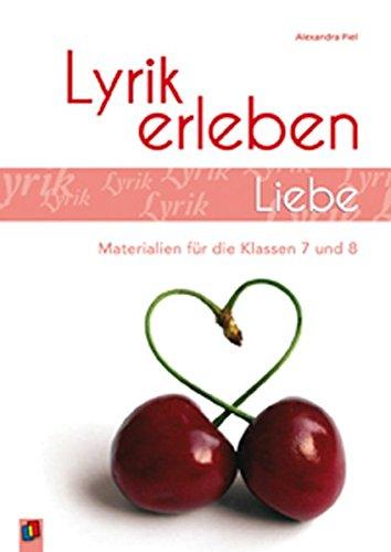 Liebe: Arbeitsblätter und Materialien für die Klassen 7 und 8 (Lyrik erleben)