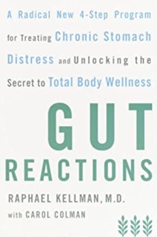 Gut Reactions: A Radical New 4-Step Program for Treating Chronic Stomach Distress and Unlocking the Secret to Total Body Wellness par [Kellman Md, Raphael, Carol Colman]