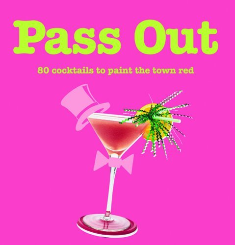 Pass Out: 80 Cocktails to Paint the Town Red by Ian Beck (2004-03-25)