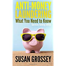 Anti-Money Laundering: What You Need to Know (Guernsey banking edition): A concise guide to anti-money laundering and countering the financing of ... those working in the Guernsey banking sector