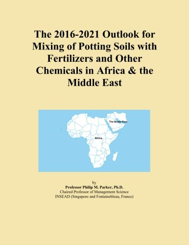 the-2016-2021-outlook-for-mixing-of-potting-soils-with-fertilizers-and-other-chemicals-in-africa-the