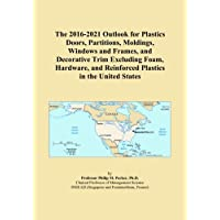 The 2016-2021 Outlook for Plastics Doors, Partitions, Moldings, Windows and