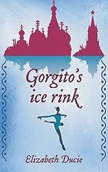 Gorgito's Ice-Rink by Elizabeth Ducie (2014-10-30)