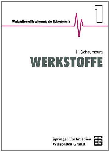 Werkstoffe (Werkstoffe und Bauelemente der Elektrotechnik, Band 1)