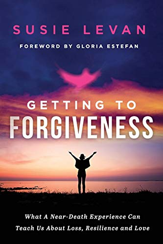 Getting To Forgiveness: What A Near-Death Experience Can Teach Us About Loss, Resilience and Love (English Edition)