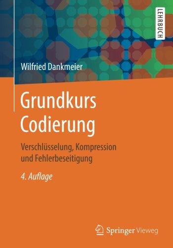 Grundkurs Codierung: Verschlüsselung, Kompression und Fehlerbeseitigung Computer-codierung
