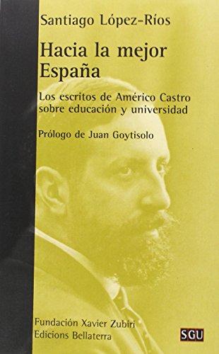 Hacia La Mejor España. Los Escritos De Americo Castro Sobre Educación Y Universidad (SGU) por Santiago LÓPEZ-RÍOS