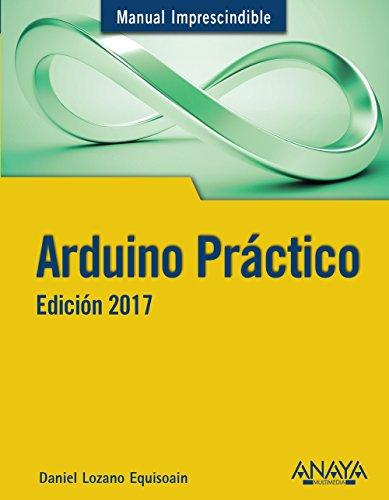 Arduino Práctico. Edición 2017 (Manuales Imprescindibles) por Daniel Lozano  Equisoain