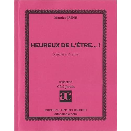 HEUREUX DE L'ETRE... ! : COMEDIE EN CINQ ACTES