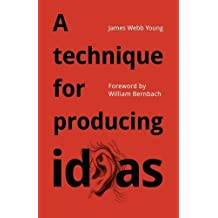 A technique for producing ideas: A simple five step formula for producing ideas by James Webb Young (2015-07-31)